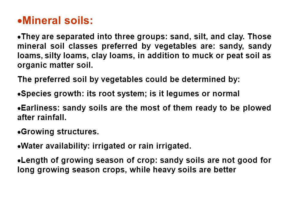  Mineral soils:  They are separated into three groups: sand, silt, and clay.