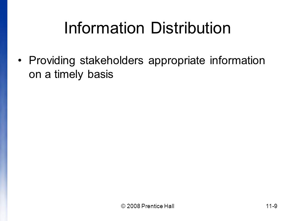 © 2008 Prentice Hall11-9 Information Distribution Providing stakeholders appropriate information on a timely basis