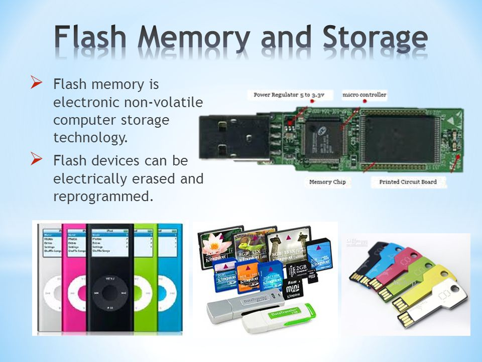  Flash memory is electronic non-volatile computer storage technology.