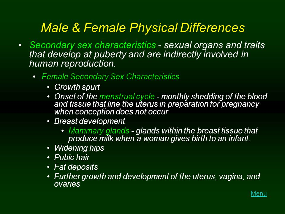 Male & Female Physical Differences Secondary sex characteristicsSecondary sex characteristics - sexual organs and traits that develop at puberty and a