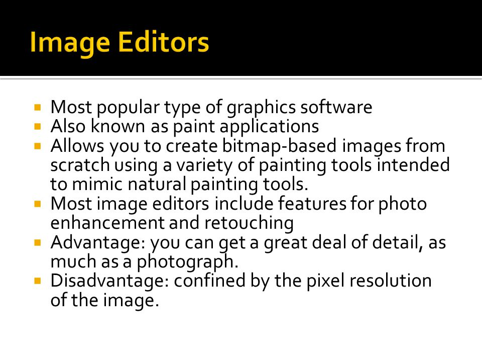  Most popular type of graphics software  Also known as paint applications  Allows you to create bitmap-based images from scratch using a variety of painting tools intended to mimic natural painting tools.
