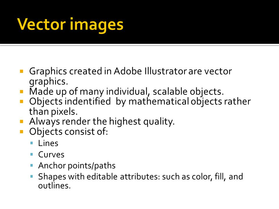 Graphics created in Adobe Illustrator are vector graphics.