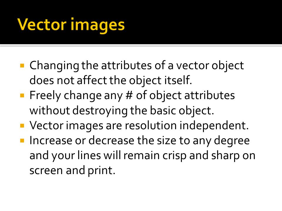  Changing the attributes of a vector object does not affect the object itself.