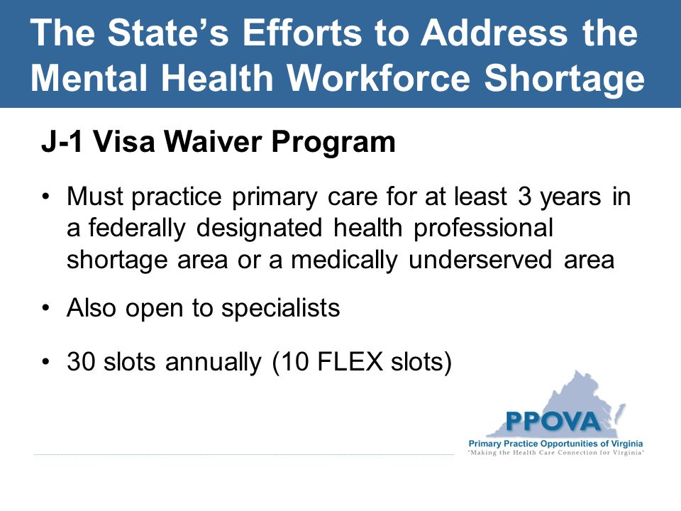 J-1 Visa Waiver Program Must practice primary care for at least 3 years in a federally designated health professional shortage area or a medically underserved area Also open to specialists 30 slots annually (10 FLEX slots)