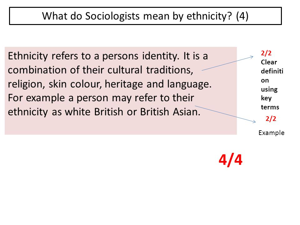 What do Sociologists mean by ethnicity. (4) Ethnicity refers to a persons identity.