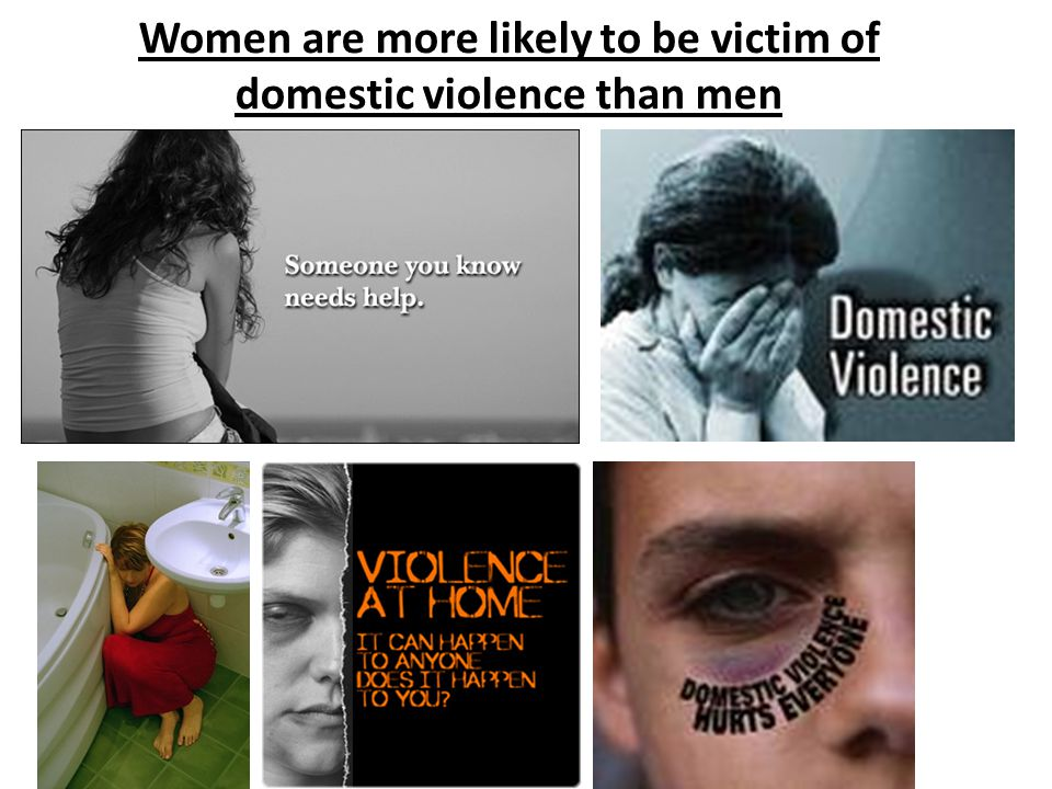 Women are more likely to be victim of domestic violence than men