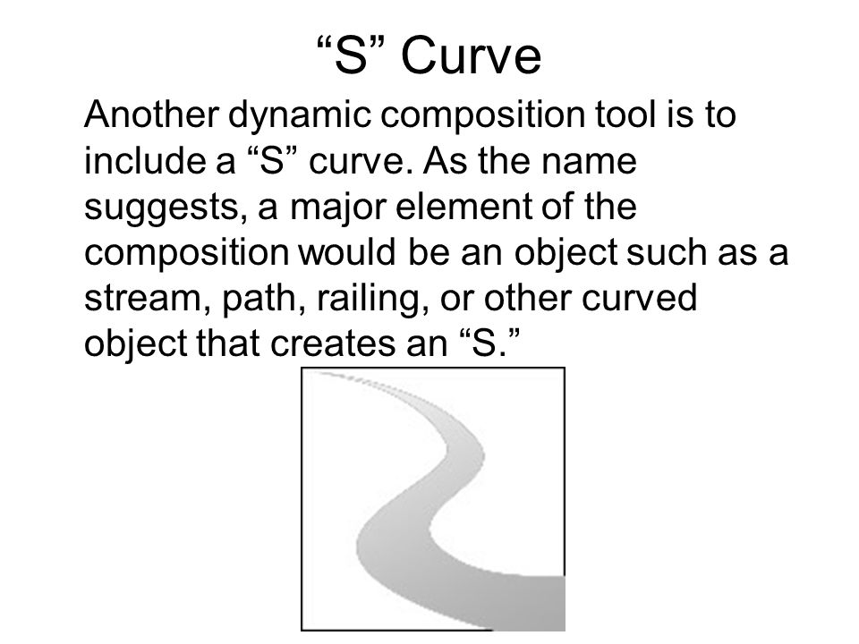 S Curve Another dynamic composition tool is to include a S curve.
