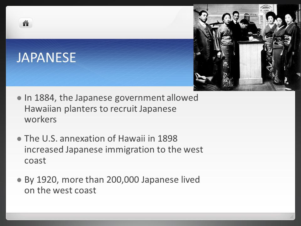JAPANESE In 1884, the Japanese government allowed Hawaiian planters to recruit Japanese workers The U.S.
