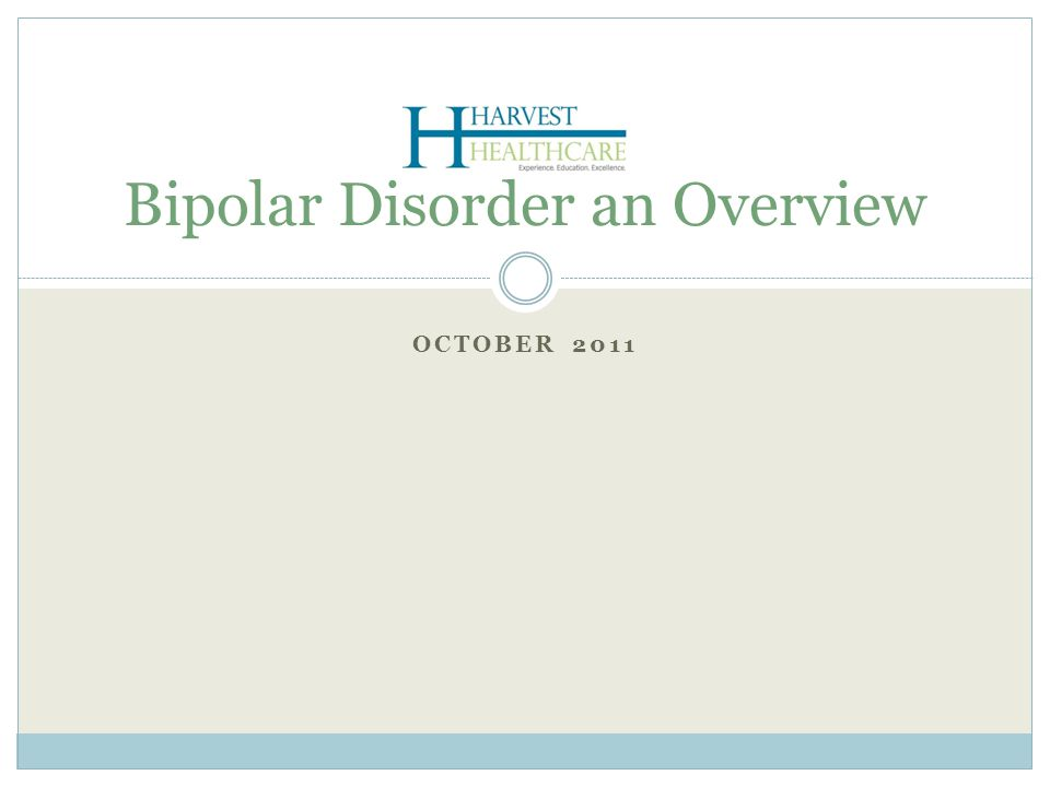 OCTOBER 2011 Bipolar Disorder an Overview