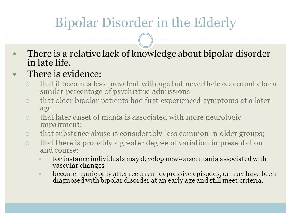 Bipolar Disorder in the Elderly There is a relative lack of knowledge about bipolar disorder in late life.