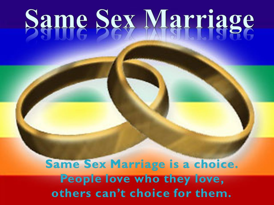 Same Sex Marriage is a choice. People love who they love, others can't choice for them.