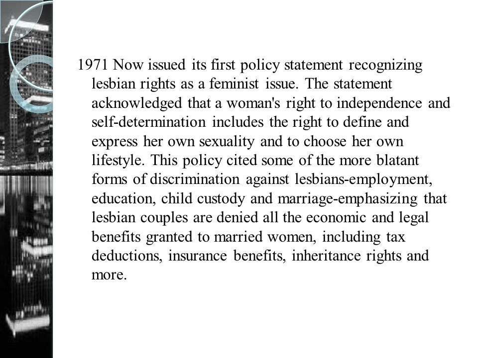 1971 Now issued its first policy statement recognizing lesbian rights as a feminist issue.