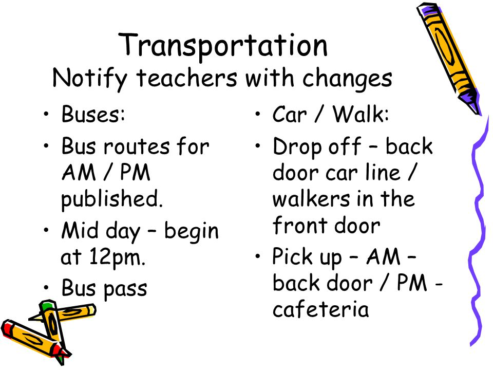 Transportation Notify teachers with changes Buses: Bus routes for AM / PM published.
