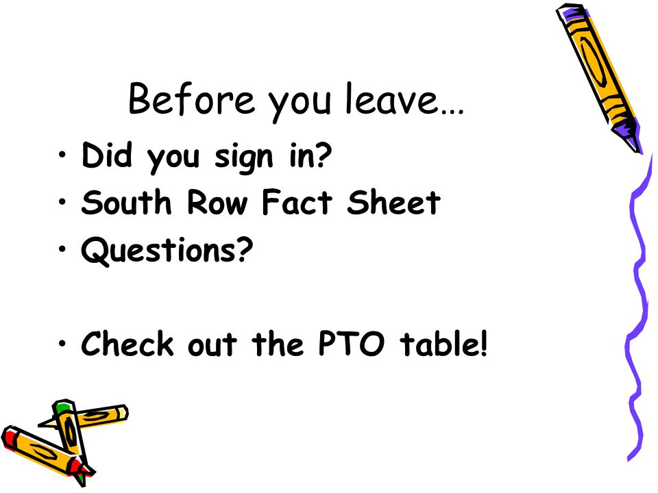 Before you leave… Did you sign in South Row Fact Sheet Questions Check out the PTO table!