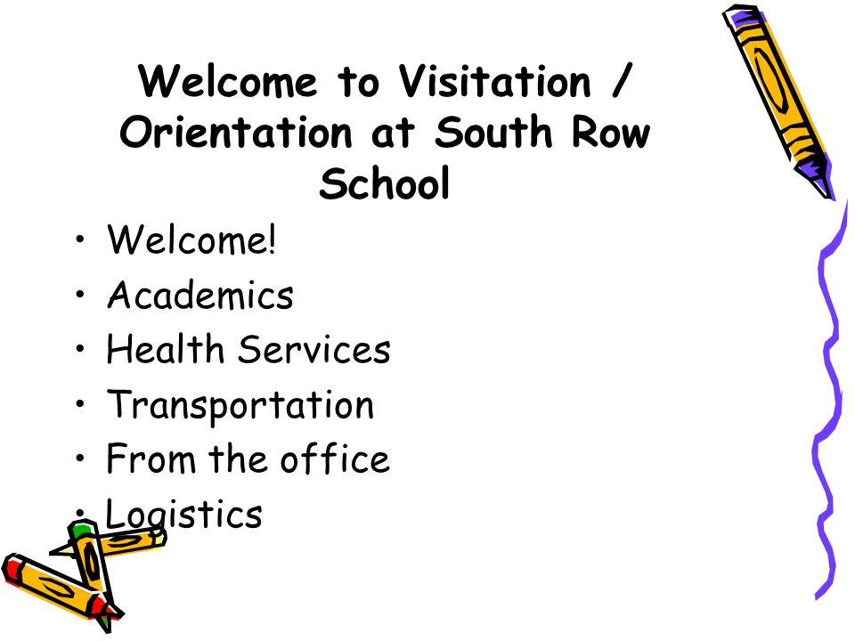 Welcome to Visitation / Orientation at South Row School Welcome.