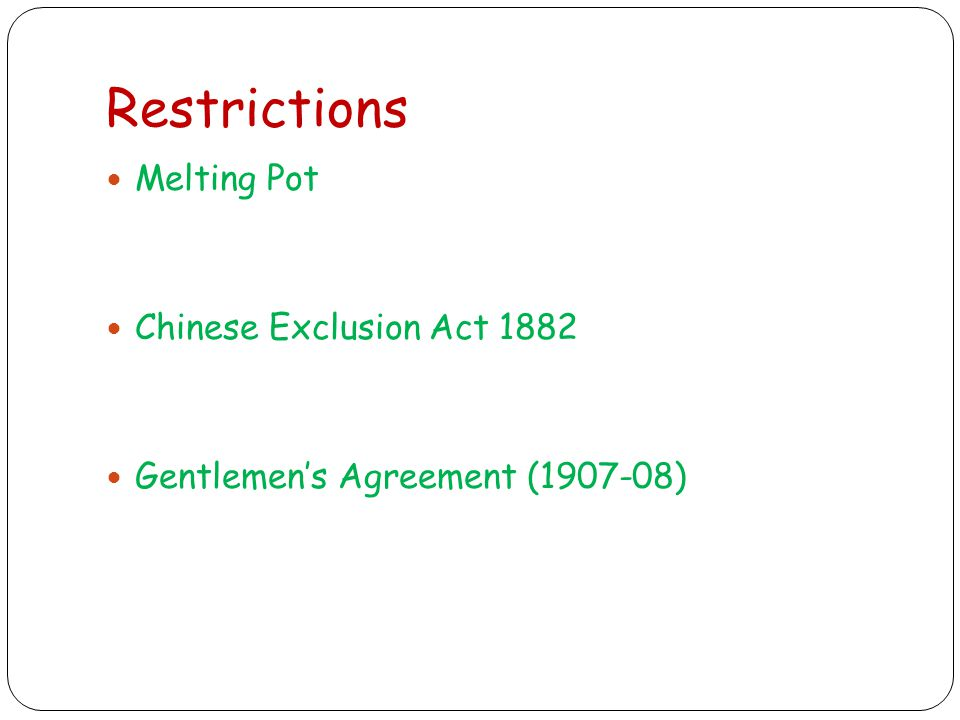 Restrictions Melting Pot Chinese Exclusion Act 1882 Gentlemen's Agreement ( )