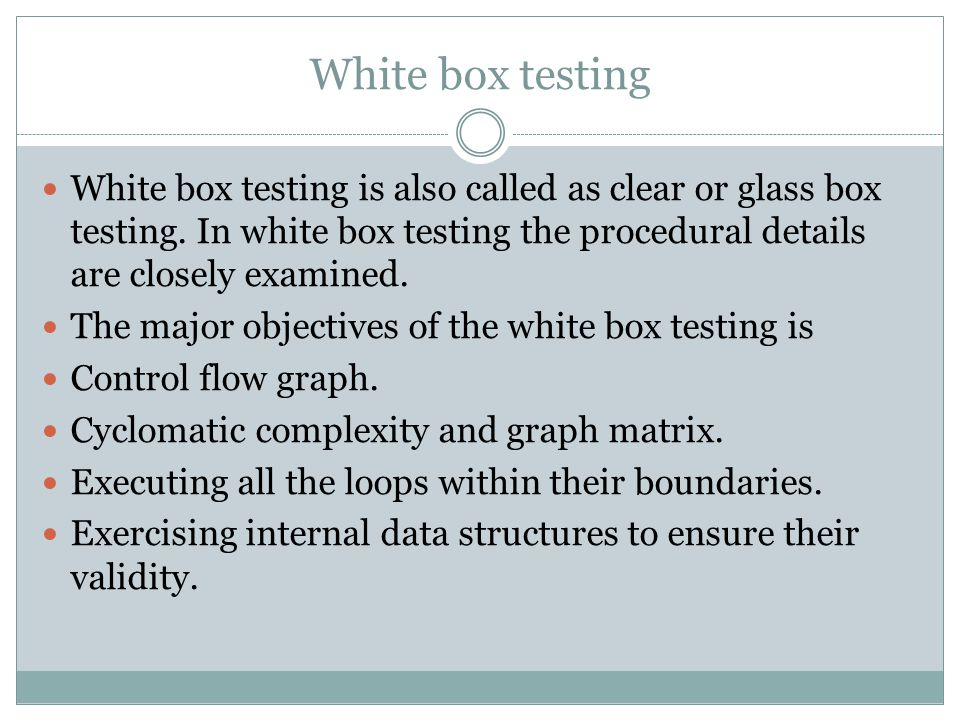White box testing White box testing is also called as clear or glass box testing.