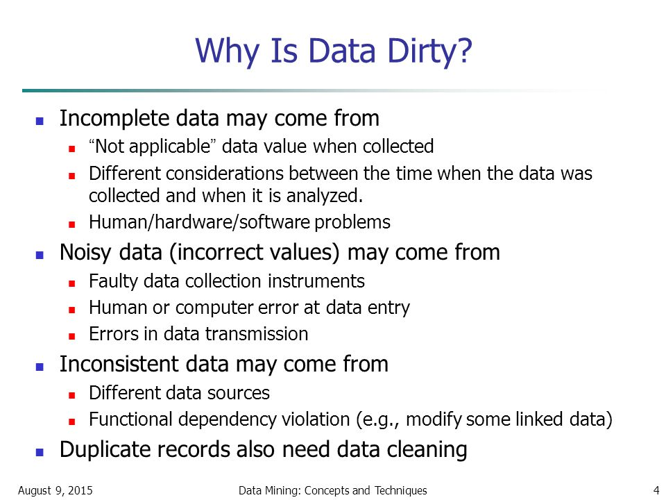 August 9, 2015Data Mining: Concepts and Techniques4 Why Is Data Dirty.