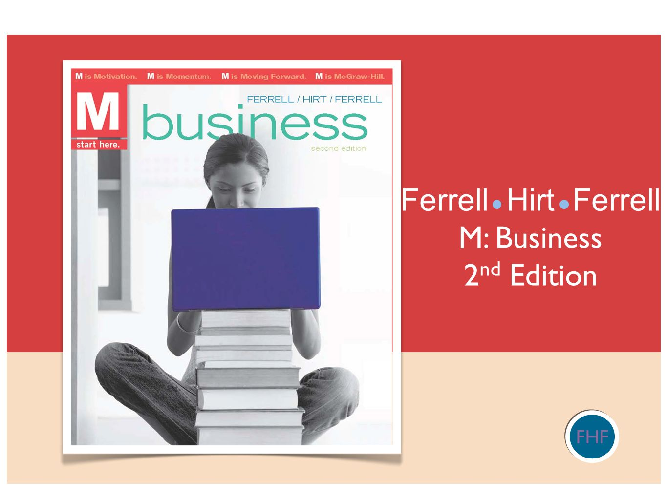 FHF Ferrell Hirt Ferrell M: Business 2 nd Edition