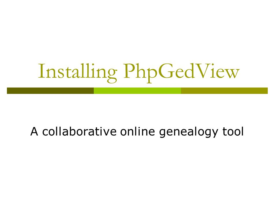 Installing PhpGedView A collaborative online genealogy tool
