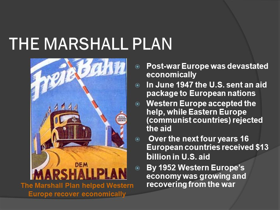 THE MARSHALL PLAN  Post-war Europe was devastated economically  In June 1947 the U.S.