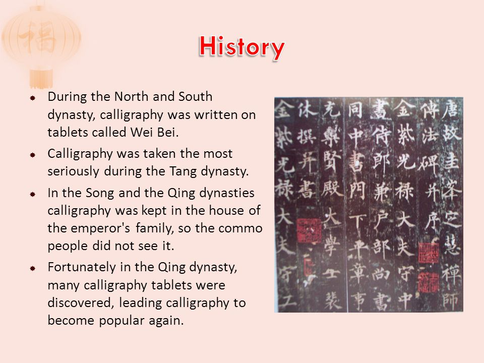  During the North and South dynasty, calligraphy was written on tablets called Wei Bei.