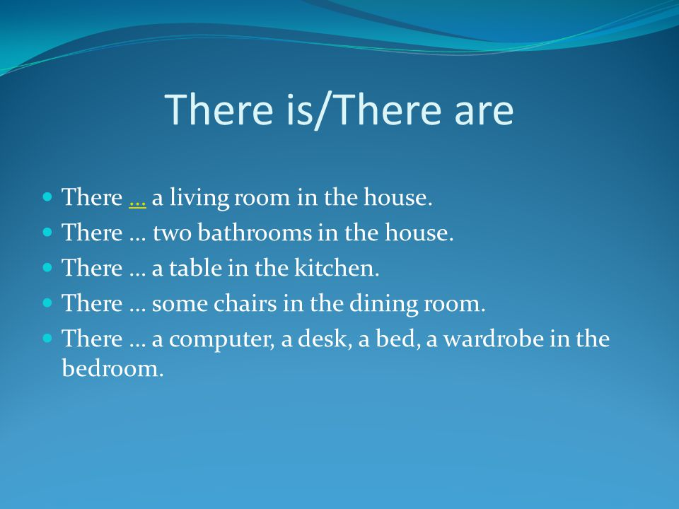 There is/There are There … a living room in the house.… There … two bathrooms in the house.
