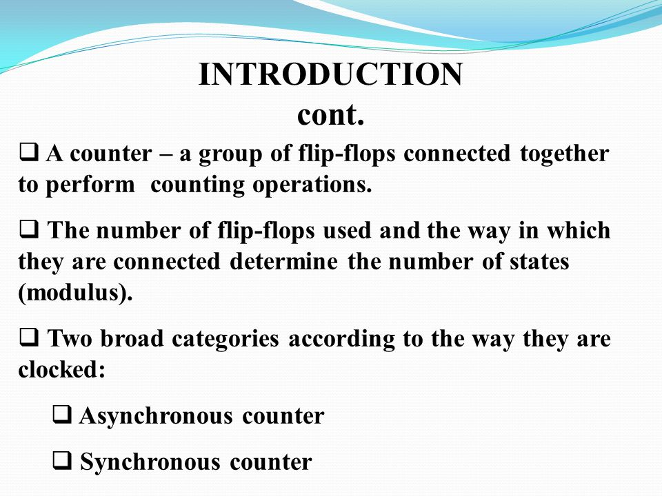  A counter – a group of flip-flops connected together to perform counting operations.
