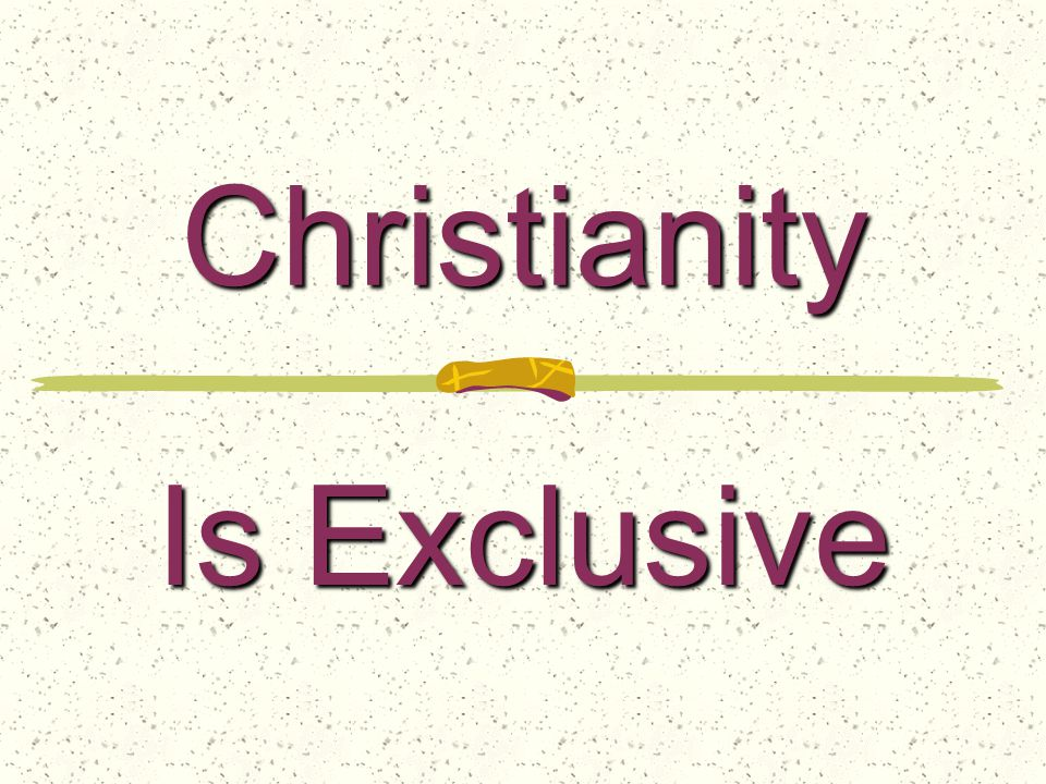 Christianity Is Exclusive
