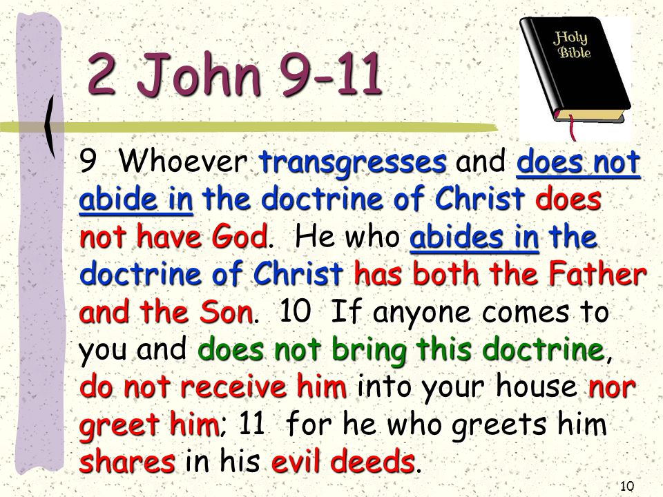 10 2 John Whoever transgresses and does not abide in the doctrine of Christ does not have God.