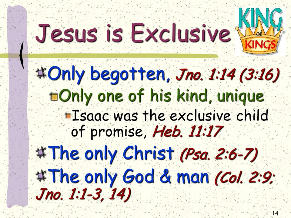 14 Jesus is Exclusive Only begotten, Jno.