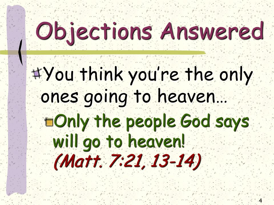 4 Objections Answered You think you're the only ones going to heaven… Only the people God says will go to heaven.
