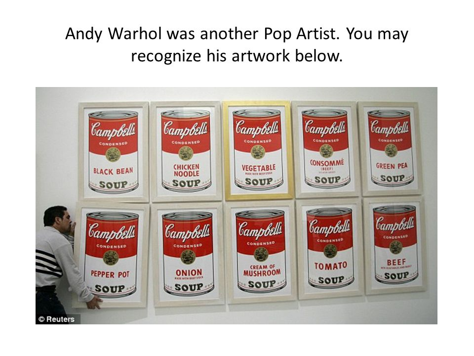 Andy Warhol was another Pop Artist. You may recognize his artwork below.