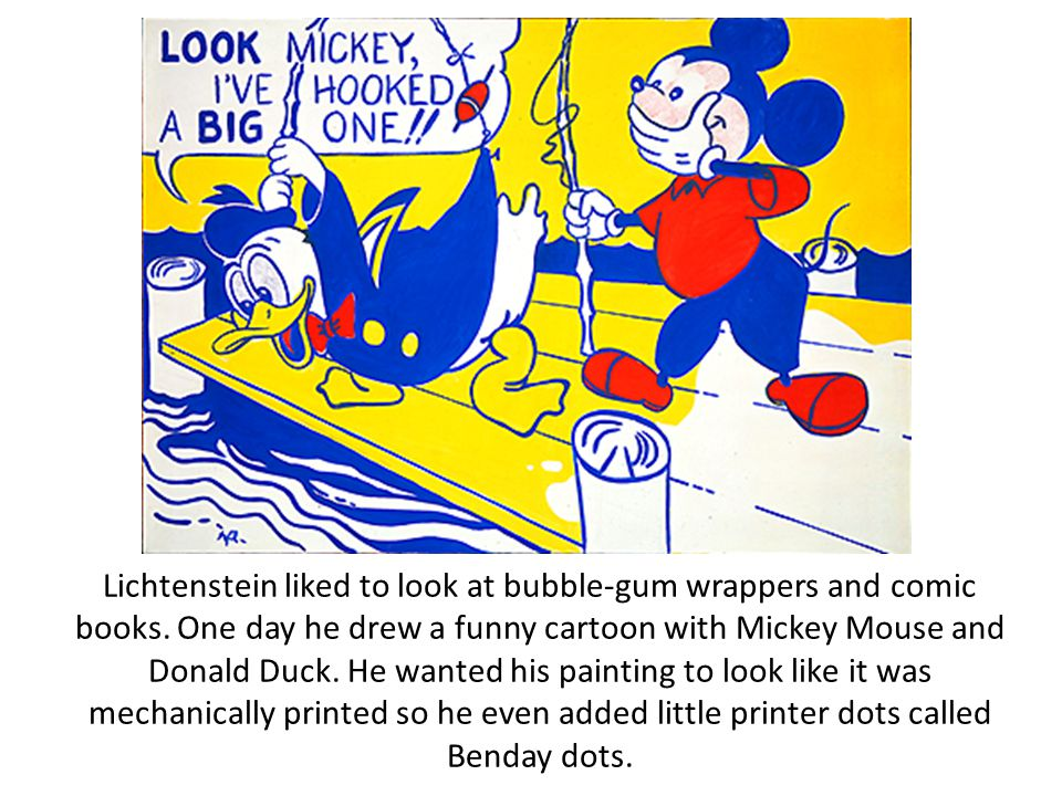Lichtenstein liked to look at bubble-gum wrappers and comic books.