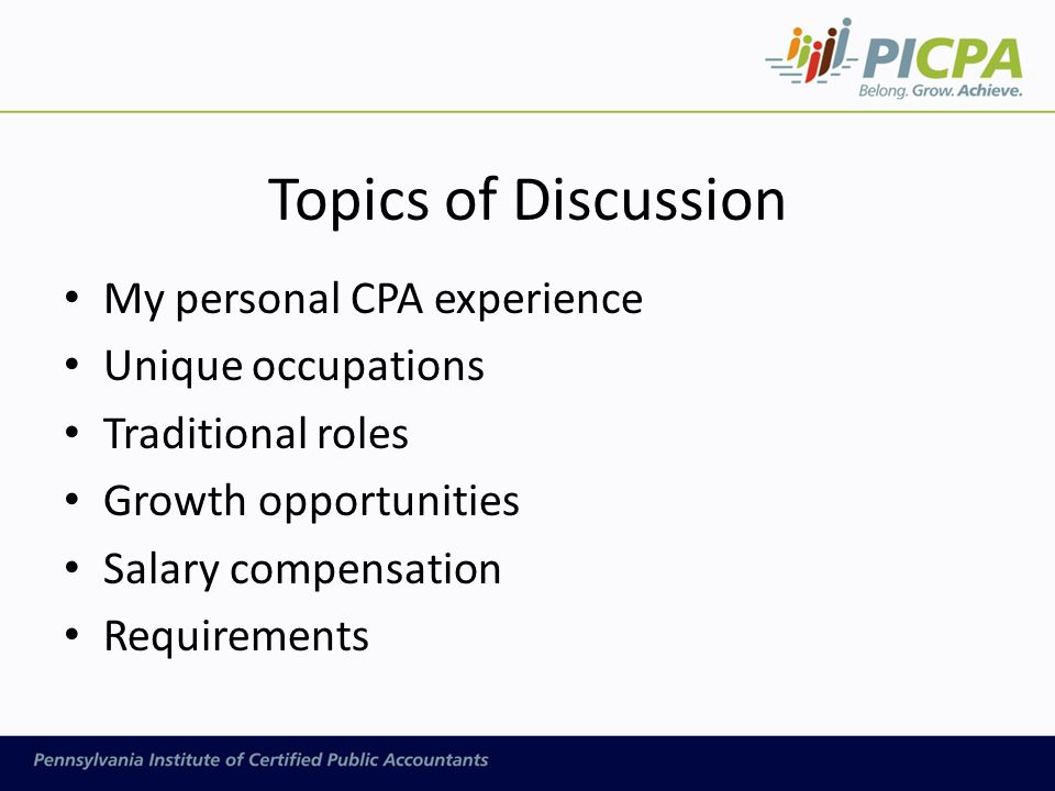 accounting is it for you presented by author of presentation  7 topics of discussion my personal cpa experience unique occupations traditional roles growth opportunities salary compensation requirements