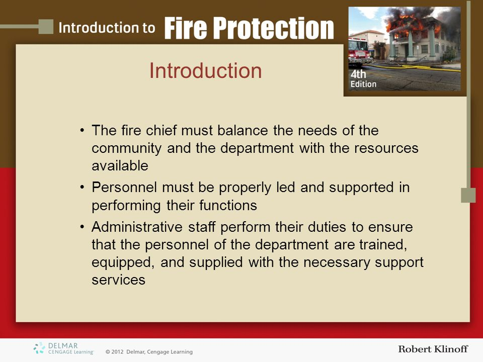 INDUSTRIAL FIRE BRIGADES Manufacturing, refinery, or other location Personnel hired by the company CONTRACT FIRE PROTECTION SERVICE Private-sector companies Service by contract or subscription Learning Objective 6 Identify Different Fire Department Types