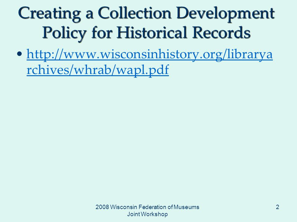 2008 Wisconsin Federation of Museums Joint Workshop 2 Creating a Collection Development Policy for Historical Records   rchives/whrab/wapl.pdfhttp://  rchives/whrab/wapl.pdf