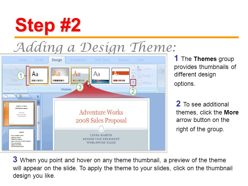 Step #2 Adding a Design Theme: 1 The Themes group provides thumbnails of different design options.