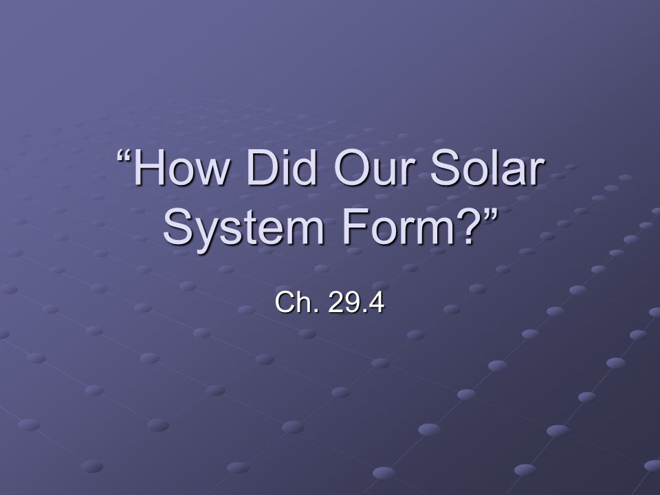How Did Our Solar System Form Ch. 29.4