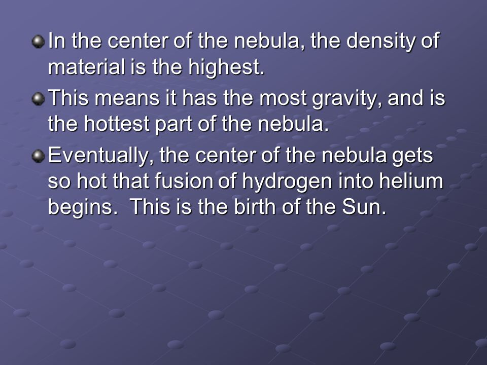 In the center of the nebula, the density of material is the highest.