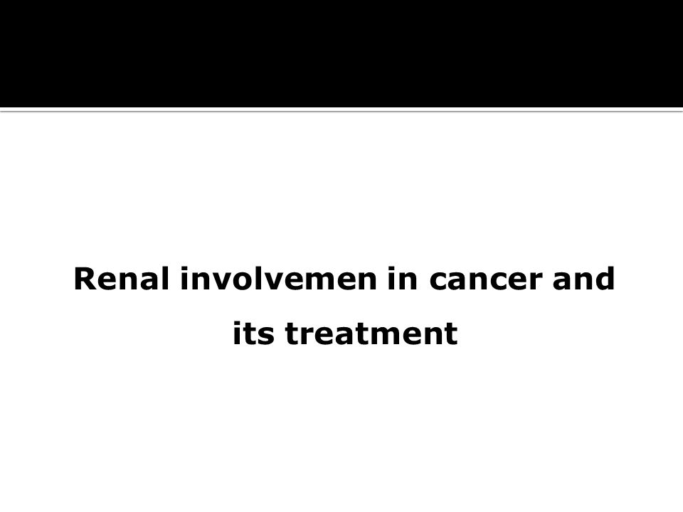 Renal involvemen in cancer and its treatment