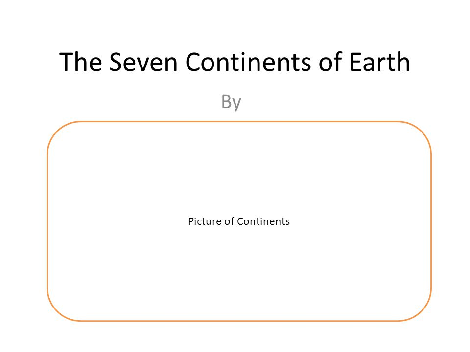 The Seven Continents of Earth By Picture of Continents