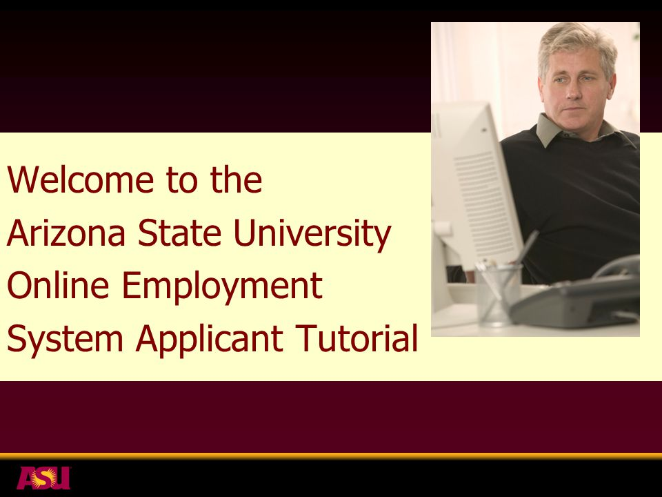 Welcome to the Arizona State University Online Employment System Applicant Tutorial