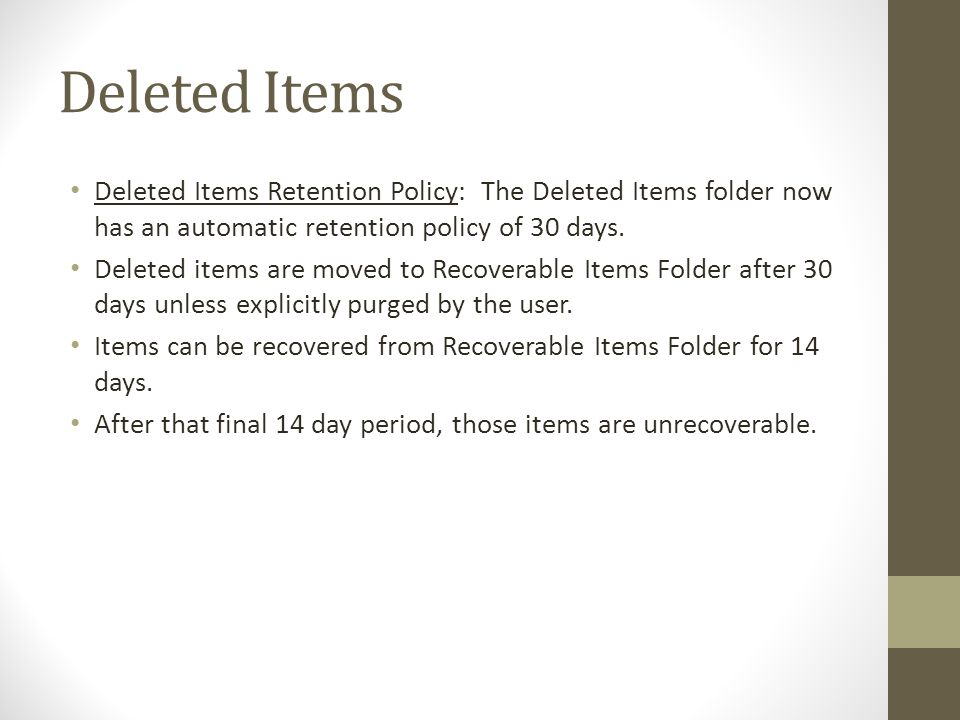 Deleted Items Deleted Items Retention Policy: The Deleted Items folder now has an automatic retention policy of 30 days.