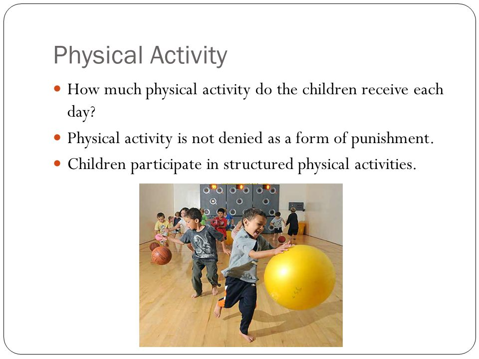 Physical Activity How much physical activity do the children receive each day.