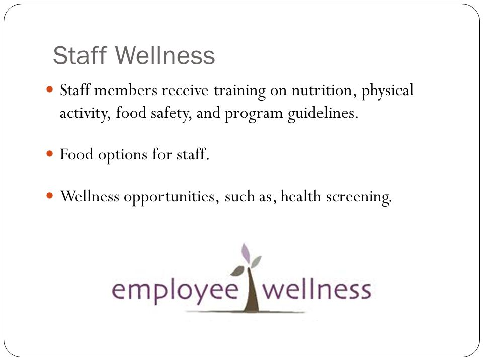 Staff Wellness Staff members receive training on nutrition, physical activity, food safety, and program guidelines.