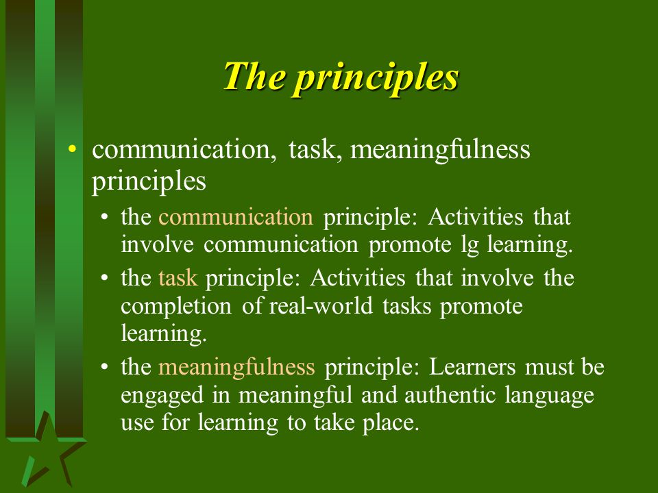The principles communication, task, meaningfulness principles the communication principle: Activities that involve communication promote lg learning.