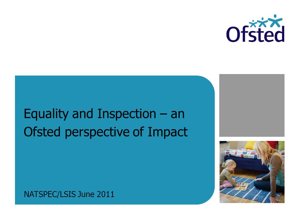 Equality and Inspection – an Ofsted perspective of Impact NATSPEC/LSIS June 2011