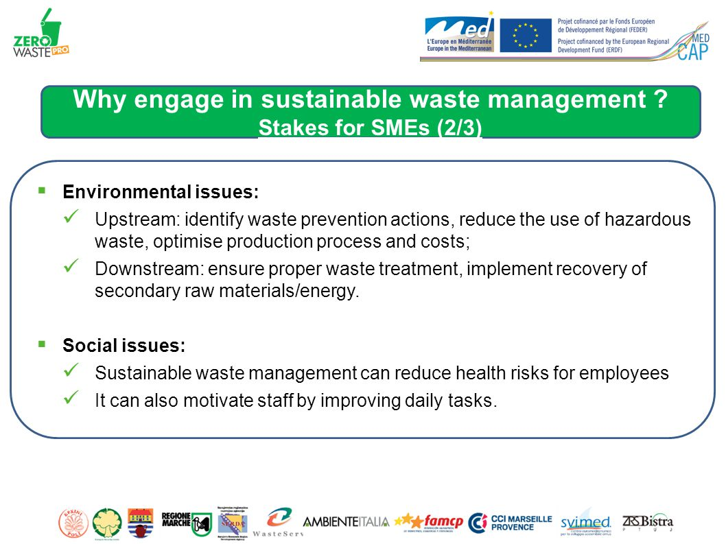  Environmental issues: Upstream: identify waste prevention actions, reduce the use of hazardous waste, optimise production process and costs; Downstream: ensure proper waste treatment, implement recovery of secondary raw materials/energy.