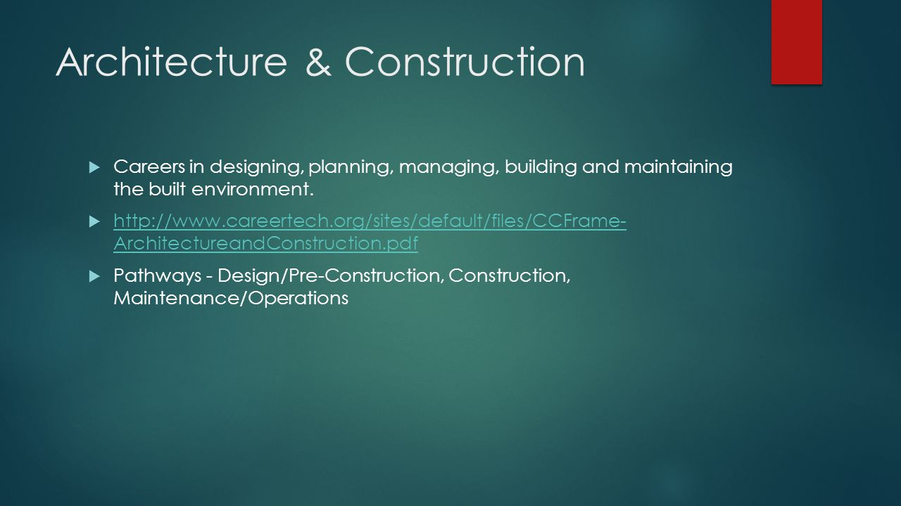 Architecture & Construction  Careers in designing, planning, managing, building and maintaining the built environment.